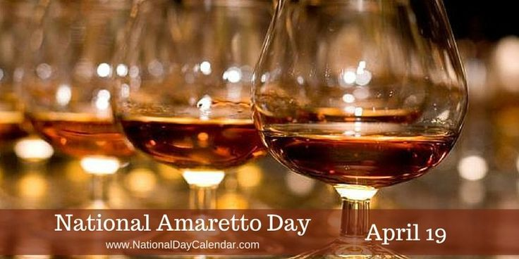 April 19, 2017 –  NATIONAL AMARETTO DAY
