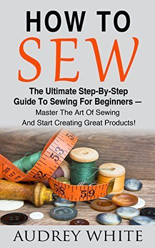 how to sew the ultimate step by step guide to sewing for beginners master the art of sewing. Black Bedroom Furniture Sets. Home Design Ideas