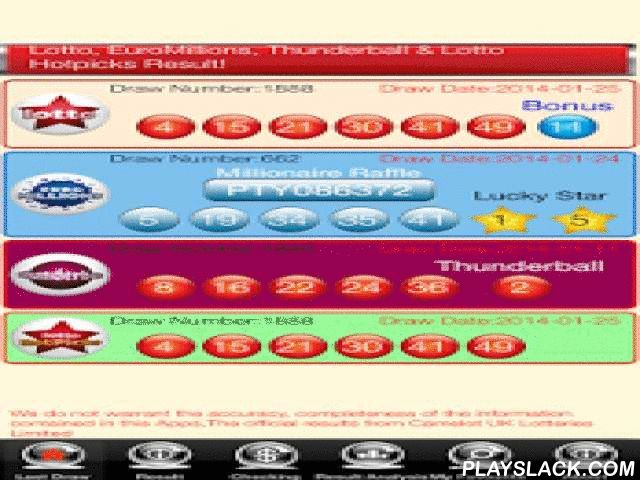 UK Lotto EuroMillions Live  Android App - playslack.com ,  UK Lotto, EuroMillions, Thunderball, Lotto Hotpicks and Lotto Raffle Result.Main Features :- Live Lotto, EuroMillons, Thunderball, Lotto Hotpicks and Lotto Raffle result update!- Over 30 past draw results of Lotto, EuroMillons, Thunderball, Lotto Hotpicks and Lotto Raffle.- Full statistics of the past draw results, and analysis including odd/even, high/low and total!- Hit numbers analyst!- Save your favorite numbers and check it…
