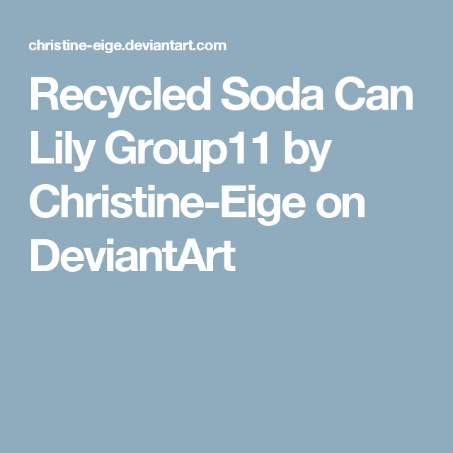 Recycled Soda Can Lily Group11 by Christine-Eige on DeviantArt