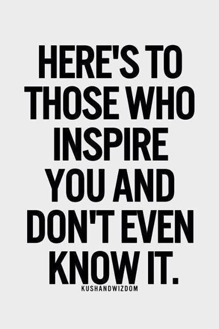 Recently I have had some amazing people come into my life and even though they don't know the impact they  have on my day to day activities, I hope my successes will show them how their positive influence has changed my life.
