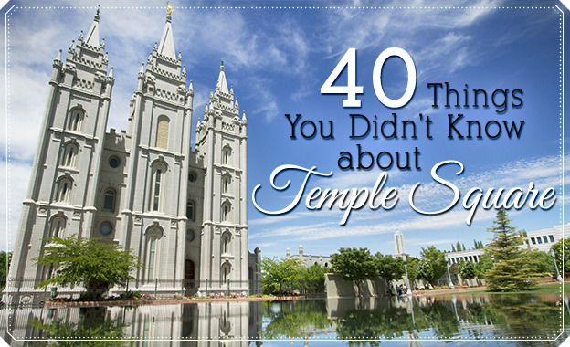 40 Things You Didn't Know about Temple Square