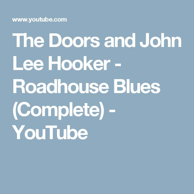 The Doors and John Lee Hooker - Roadhouse Blues (Complete) - YouTube