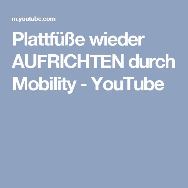 Plattfüße wieder AUFRICHTEN durch Mobility - YouTube