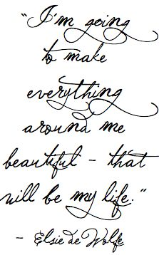 ...that will be my life....: Life Quotes, Beauty Life, Inspiration, My Life, Life Mottos, Elsie De Wolf, Life Goals, Living, Dewolf