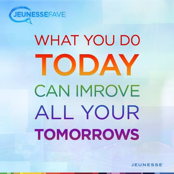 What you do today can improve all your tomorrows #Jeunesse