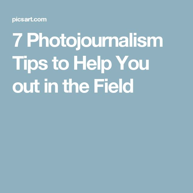 7 Photojournalism Tips to Help You out in the Field