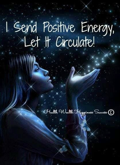I send out positive energy, let it circulate!~ | positive ...