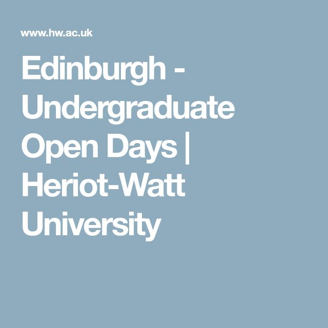 Edinburgh - Undergraduate Open Days   Heriot-Watt University