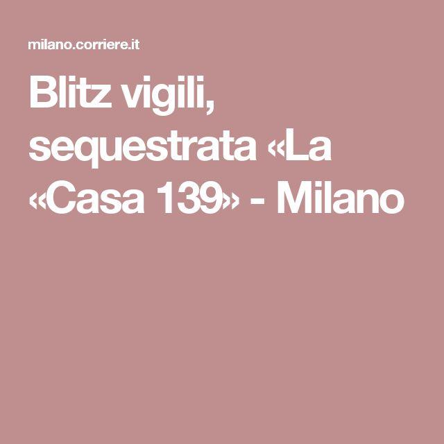 Blitz vigili, sequestrata «La «Casa 139» - Milano