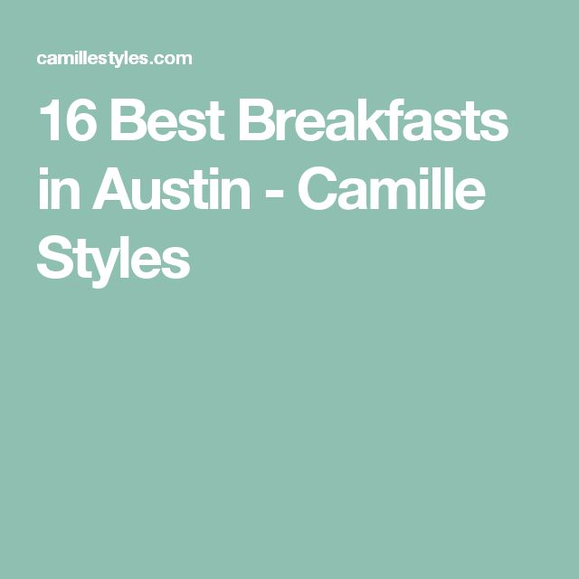 16 Best Breakfasts in Austin - Camille Styles