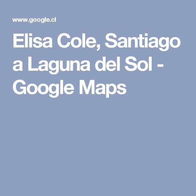 Elisa Cole, Santiago a Laguna del Sol - Google Maps