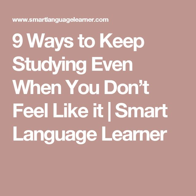 9 Ways to Keep Studying Even When You Don't Feel Like it | Smart Language Learner