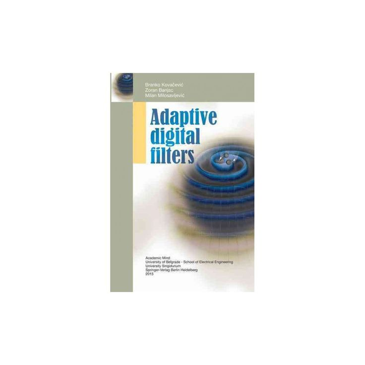 Adaptive Digital Filters (Paperback) (Branko Kovacevic)
