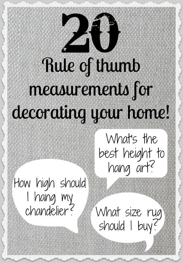 20 rule of thumb measurements for decorating your home - so helpful!