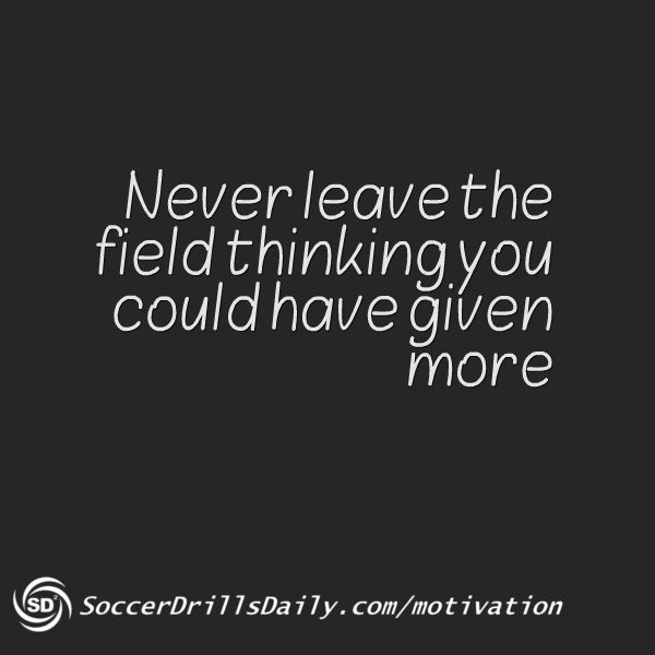 Leave it all on the field!
