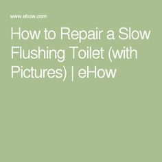 How to Repair a Slow Flushing Toilet (with Pictures) | eHow
