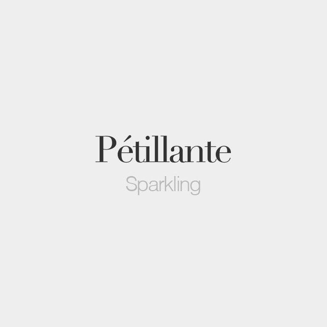 Pétillante (masculine: pétillant) | Sparkling | /pe.ti.jɑ̃t/