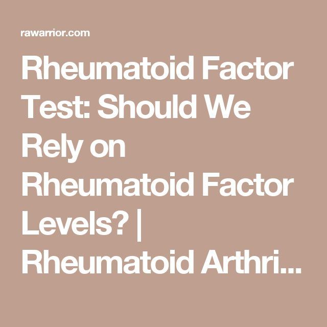 Rheumatoid Factor Test: Should We Rely on Rheumatoid Factor Levels?   Rheumatoid Arthritis Warrior