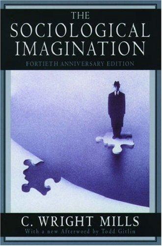 the sociological imagination by c wright mills an american sociologist The late sociologist c wright mills is in the eyes of many best summed   alongside sociological imagination or his work on the american way.