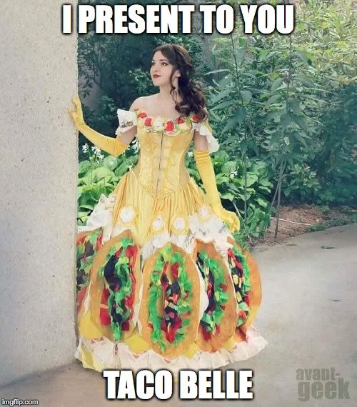 Taco Belle | I PRESENT TO YOU TACO BELLE | image tagged in funny | made w/ Imgflip meme maker