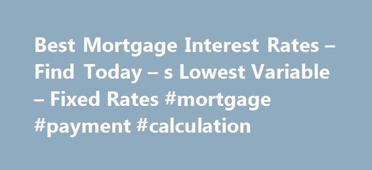 Best Mortgage Interest Rates – Find Today – s Lowest Variable – Fixed Rates #mortgage #payment #calculation http://money.remmont.com/best-mortgage-interest-rates-find-today-s-lowest-variable-fixed-rates-mortgage-payment-calculation/  #houston mortgage rates # Location Please ensure your location is correct in order to find the best rates available in your area. Best Mortgage Rates in Canada Rates updated: September 17, 2016 12:06 PM We shop the most competitive brokers, lenders and banks in…