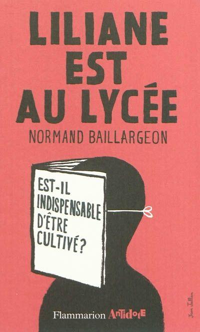 BAILLARGEON, Normand. Liliane est au lycée : est-il indispensable d'être cultivé?, Flammarion, Paris, 2011.