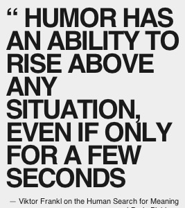 Humor has an ability to rise above any situation, even if only for a few…