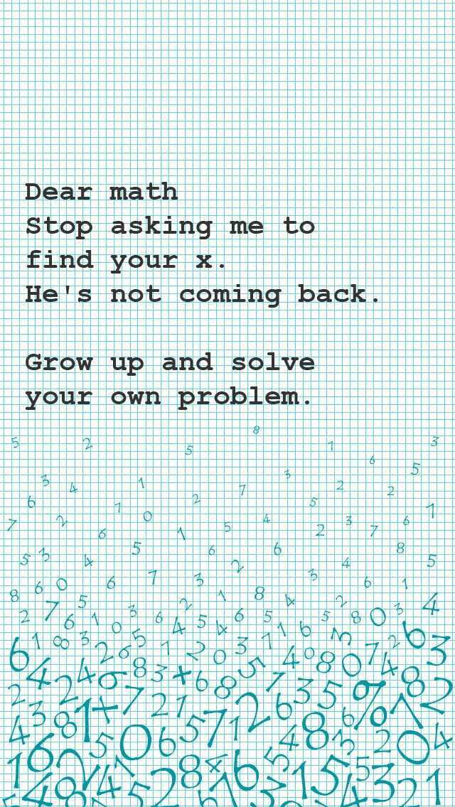 Dear Math, Stop Asking Me To Find Your X. Best IPhone Quote Wallpapers.