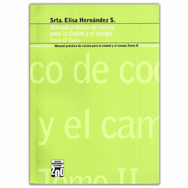 Manual práctico de cocina para la ciudad y el campo. Tomo II: Dulce  - Elisa Hernández S. - Ediciones Unaula http://www.librosyeditores.com/tiendalemoine/3230-manual-practico-cocina-para-ciudad-campo-tomo-ii-dulce.html Editores y distribuidores