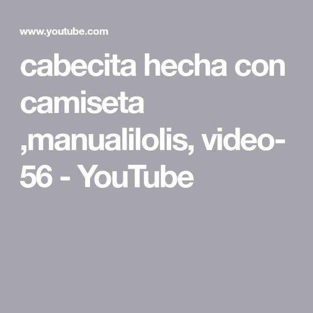 cabecita hecha con camiseta ,manualilolis, video- 56 - YouTube