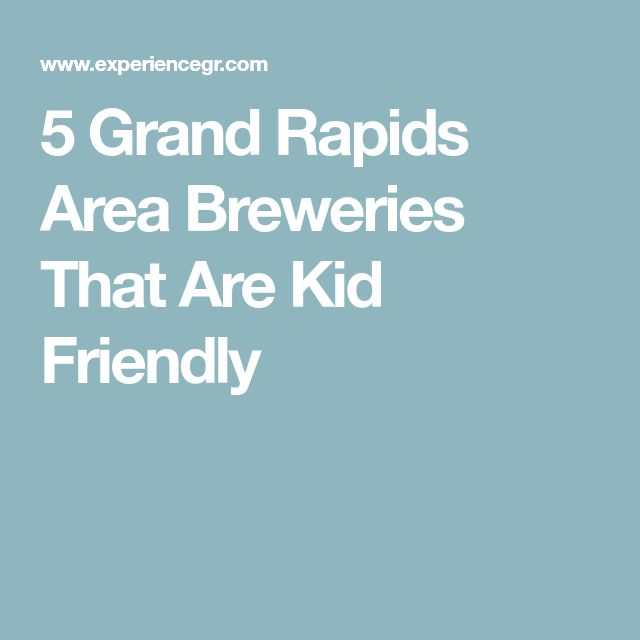 5 Grand Rapids Area Breweries That Are Kid Friendly