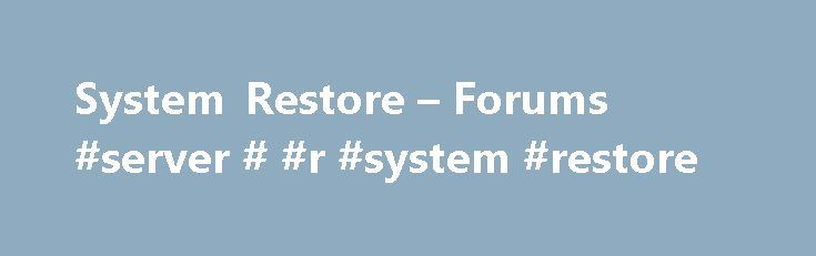 System Restore – Forums #server # #r #system #restore http://denver.remmont.com/system-restore-forums-server-r-system-restore/  # System Restore by weAponX / June 10, 2005 2:19 PM PDT – Again, I write to find out what your perspective is and to let you know you are chastising a very old OS. Is this to me? I do not recall making the remarks quoted. Just to verify my involvment here: I am actually using windows 2000 on this machine that I am responding from. I love windows 2k, it is stable. I…