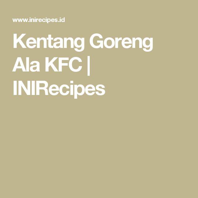 Kentang Goreng Ala KFC | INIRecipes