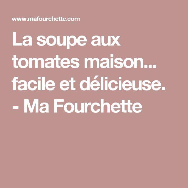 La soupe aux tomates maison... facile et délicieuse. - Ma Fourchette