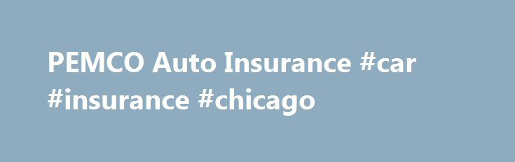 PEMCO Auto Insurance #car #insurance #chicago http://insurances.nef2.com/pemco-auto-insurance-car-insurance-chicago/  #pemco insurance # Cheap Auto Insurance Quotes Insurance Company Reviews at AutoInsuranceMonitor.com PEMCO Auto Insurance About PEMCO Auto Insurance… PEMCO Auto Insurance Ratings Submit Review | More Reviews Although PEMCO (Public Employees Mutual Casualty Company) only operates in the states of Oregon and Washington, today it is the one of the biggest insurance providers in…