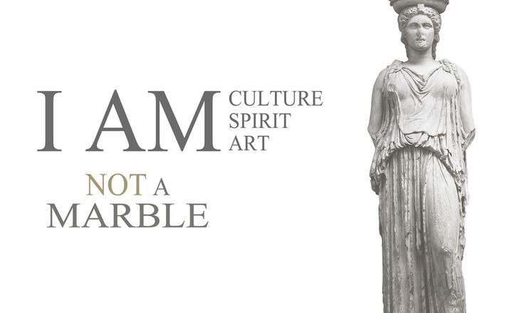 I am culture, spirit, art, not a marble.   I am #Greek Campaign by Ares Kalogeropoulos