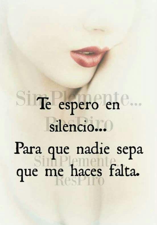 Te espero en silencio.