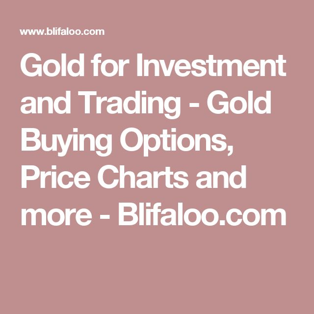 Gold for Investment and Trading - Gold Buying Options, Price Charts and more - Blifaloo.com