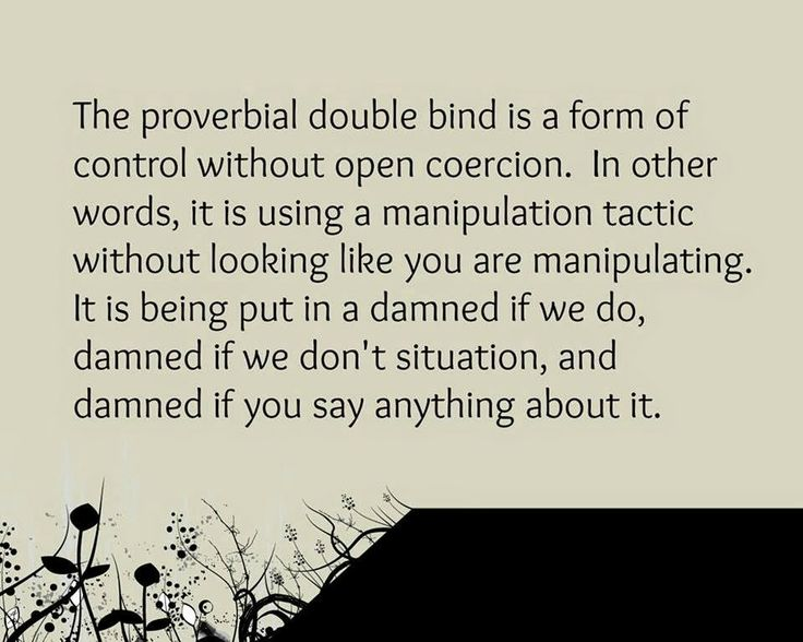 Double Bind Coersion…manipulative tactics by Emotional Vampire/Narcissist