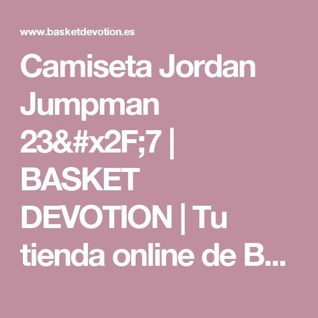 Camiseta Jordan Jumpman 23/7   BASKET DEVOTION   Tu tienda online de Baloncesto