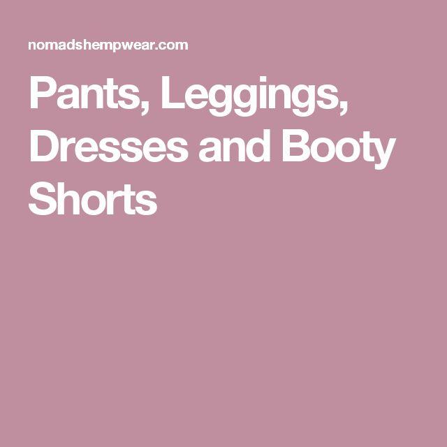 Pants, Leggings, Dresses and Booty Shorts
