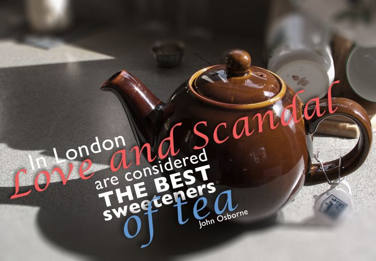 In London love and scandal are considered the best sweeteners of tea - John Osborne #London #Quotes