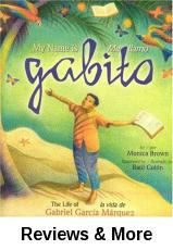 "My name is Gabito: the life of Gabriel García Márquez. By Monica Brown; illust. by Raúl Colón; transl. by Luna Rising.│A picture-book biography of the Colombian author García Márquez. Using the imagery from Márquez's adult autobiography Living to Tell the Tale, Brown takes the reader through Márquez' magical childhood in Colombia until today. Brown also wrote ""My Name is Celia"" and ""My name is Gabriela"". Nominated 2008 Pura Belpre Award; Won 2008 ALA Notable Books for Children. Bilingual."