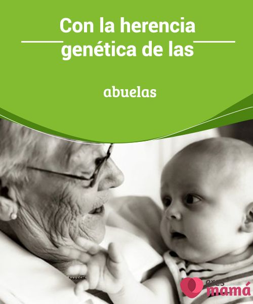 Con la #herencia genética de las #abuelas   Un #grupo de especialista despertó la polémica. Los nietos reciben una mayor carga #genética de la abuela materna. Descubre porqué y qué heredan de ellas.