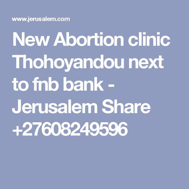 New Abortion clinic Thohoyandou next to fnb bank - Jerusalem Share +27608249596