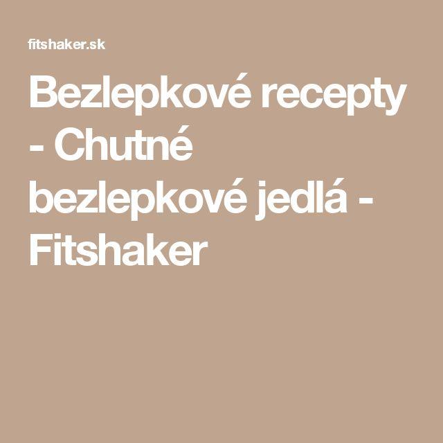 Bezlepkové recepty - Chutné bezlepkové jedlá - Fitshaker