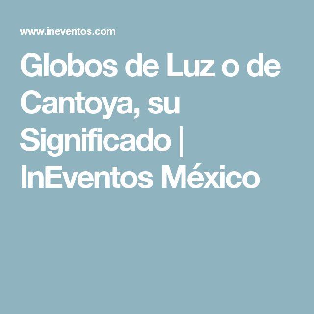 Globos de Luz o de Cantoya, su Significado    InEventos México