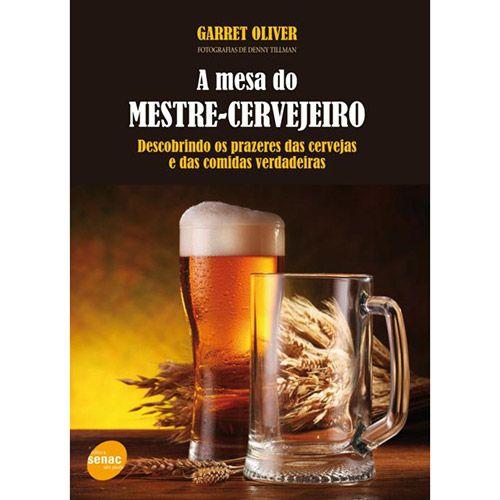 Livro - A Mesa do Mestre-Cervejeiro: Descobrindo os Prazeres das Cervejas e das Comidas Verdadeiras.   Garret Oliver, mestre cervejeiro e a maior autoridade em cerveja nos EUA, revela por que a verdadeira cerveja, artesanal, é o melhor acompanhamento para qualquer refeição.