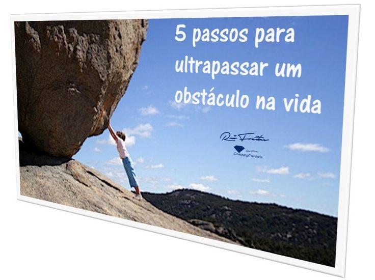 5 Passos para Ultrapassar um Obstáculo na Tua Vida